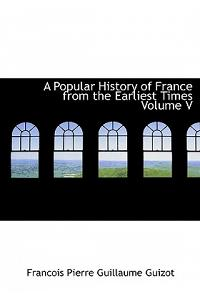 A Popular History of France from the Earliest Times Volume V