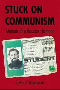 Stuck on Communism: Memoir of a Russian Historian