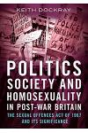 Politics, Society and Homosexuality in Post-War Britain: The Sexual Offences Act of 1967 and Its Significance