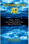 Outsmarting AI: Power, Profit, and Leadership in the Age of Machines