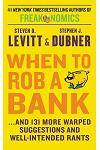 When to Rob a Bank : ...and 131 More Warped Suggestions and Well-Intended Rants
