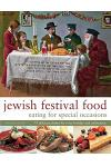 Jewish Festival Food: Eating for Special Occasions: 75 Delicious Dishes for Every Holiday and Celebration