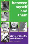 Between Myself and Them: Stories of Life with Disability