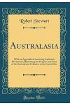 Australasia: With an Appendix; Containing Authentic Documents, Illustrating the Progress and State of the Australasian Colonies, to