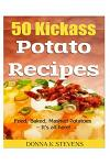 50 Kickass Potato Recipes: Fried, Baked, Mashed Potatoes - It's All Here!