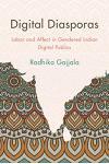Digital Diasporas: Labor and Affect in Gendered Indian Digital Publics