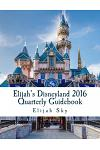 Elijah's Disneyland 2016 Quarterly Guidebook: January - March 2016 Edition