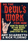 Do the Devil's Work for Him. How to Make It in the Music Industry (and Stay in It!)