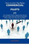 How to Land a Top-Paying Commercial Pilots Job: Your Complete Guide to Opportunities, Resumes and Cover Letters, Interviews, Salaries, Promotions, Wha