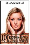 100 Natural Beauty Tips That Will Make You Beautiful Forever: Color Edition