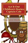 ACT It Out Children's Stories: Captain Cole