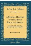 A School History of the Negro Race in America: From 1619 to 1890, with a Short Introduction as to the Origin of the Race, Also a Short Sketch of Liber
