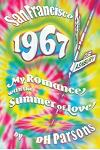 1967 San Francisco: My Romance with the Summer of Love