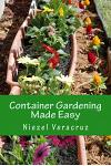 Container Gardening Made Easy: The Best Beginner's Guide to Container Gardening