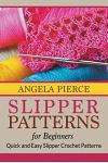 Slipper Patterns For Beginners: Quick and Easy Slipper Crochet Patterns