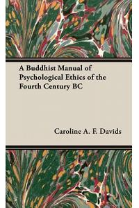A Buddhist Manual of Psychological Ethics of the Fourth Century BC