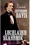 The Quotable Jefferson Davis: Selections from the Writings and Speeches of the Confederacy's First President