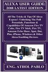 Alexa User Guide: 2018 Latest Edition: All the Tricks & Tips of Alexa Expose!: Unlocking the Full Potentials, Functions & Capabilities o