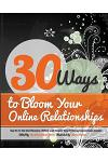 30 Ways to Bloom Your Online Relationships: Say No to the Glorification of More and Deepen Your Existing Connections Instead