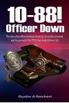 10-88! Officer Down!: The Story of an Officer Involved Shooting, the Politics Involved and His Survival of the Ptsd That Resulted from It Al