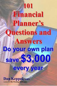 101 Financial Planner's Questions and Answers: Do Your Own Plan. Save $3,000 Every Year