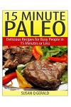 15 Minute Paleo: Delicious Recipes for Busy People in 15 Minutes or Less