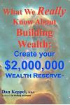 What We Really Know about Building Wealth: Create Your $2,000,000 Wealth Reserve(tm)