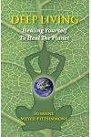 Deep Living: Healing Yourself to Heal the Planet