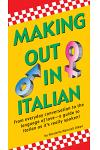 Making Out in Italian: (italian Phrasebook)