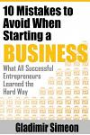 10 Mistakes to Avoid When Starting a Business: What All Successful Entrepreneurs Learned the Hard Way