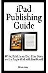 iPad Publishing Guide: Write, Publish and Sell Your Book on the Apple iPad with Fastpencil
