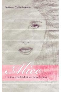 Alice: The story of the fat chick and the perfect man