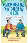 Overheard in Dublin #Lol: More Dublin Wit from Overheardindublin.com