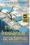 The Freelance Academic: Transform Your Creative Life and Career