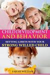 Child Development and Behavior: Setting Limits with Your Strong-Willed Child, a Simple Guide to Eliminating Conflict