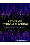 A Tour Of Ethical Hacking: Perfect guide of ethical hacking for beginners