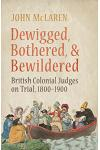 Dewigged, Bothered, and Bewildered: British Colonial Judges on Trial, 1800-1900