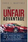 The Unfair Advantage: Digital Marketing Principles That Will Explode the Growth of an Auto Dealership