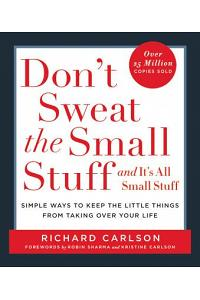 Don't Sweat the Small Stuff . . . and It's All Small Stuff: Simple Ways to Keep the Little Things from Taking Over Your Life