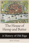 The House of Hemp and Butter: A History of Old Riga