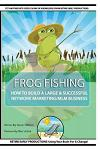 Frog Fishing: The Secrets of Building a Successful Network Marketing/MLM Business!