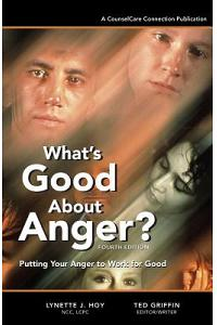 What's Good About Anger? Fourth Edition: Putting Your Anger to Work for Good