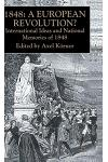 1848 -- A European Revolution?: International Ideas and National Memories of 1848