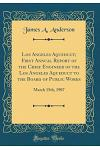 Los Angeles Aqueduct; First Annual Report of the Chief Engineer of the Los Angeles Aqueduct to the Board of Public Works: March 15th, 1907 (Classic Re