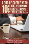 A Cup of Coffee with 10 of the Top Criminal Defense Attorneys in the United States: Valuable Insights You Should Know If You Are Accused of a Crime