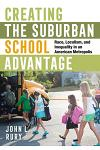 Creating the Suburban School Advantage: Race, Localism, and Inequality in an American Metropolis