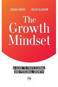 The Growth Mindset: A Guide to Professional and Personal Growth