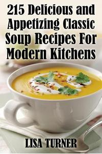 215 Delicious and Appetizing Classic Soup Recipes for Modern Kitchens