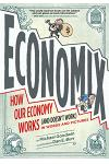 Economix: How and Why Our Economy Works (and Doesn't Work) in Words and Pictures: How and Why Our Economy Works (and Doesn't Work) in Words and Pictur