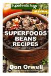 Superfoods Beans Recipes: Over 85 Quick & Easy Gluten Free Low Cholesterol Whole Foods Recipes full of Antioxidants & Phytochemicals